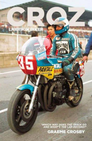 """Croz - Larrikin Biker, Autobiography written by """"'Croz"""""""